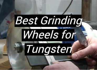 5 Best Grinding Wheels for Tungsten