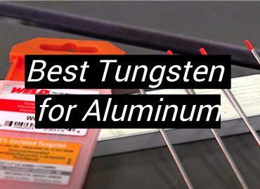 5 Best Tungsten for Aluminum