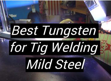 5 Best Tungsten for Tig Welding Mild Steel